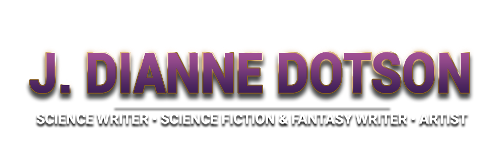 J. Dianne Dotson - Science Writer - Science Fiction and Fantasy Writer - Artist