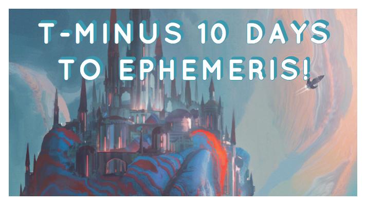 Ten Days to Ephemeris!